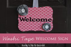 Washi Tape Welcome Sign:  SNAP Break with Reasons to Skip the Housework