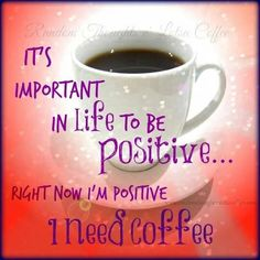 Coffee - I'm positive!