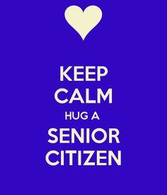 It's National Hug Day! KEEP CALM HUG A  SENIOR CITIZEN, I am a senior citizen @ 62