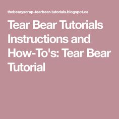 Tear Bear Tutorials Instructions and How-To's: Tear Bear Tutorial Bear Template, Tutorials, Bears, Scrapbooking, Scrapbooks, Memory Books, Bear, Scrapbook, Wizards