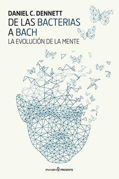 De las bacterias a Bach : la evolución de la mente / Daniel C. Dennett
