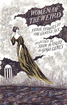 Women of the Weird, edited by Seon Manley & Gogo Lewis; cover by Edward Gorey NOT the gentle sex; that makes me feel violent. Cool Books, I Love Books, Books To Read, Vintage Book Covers, Vintage Books, Up Book, Book Art, Edward Gorey Books, Tim Burton