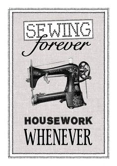 Sewing forever - housework whenever!