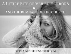 When modeling and faith collide. Click here: https://reclaimingthesacred.com/2016/04/16/a-little-site-of-veiled-horrors-the-remnant-of-the-church/