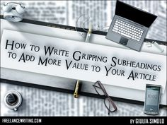 """How to Write Gripping Subheadings to Add More Value to Your Article by Giulia Simolo  """"One of the problems that occurs when people come up with subheadings is that their knee-jerk reaction is to make them creative. This is good because an interesting and original subheading will be successful..."""" cont'd at http://bit.ly/1BlbQaH"""