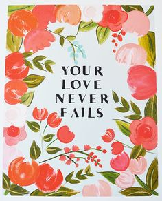 Your Love Never Fails Art Print 11 x 14 Bright by firstsnowfall, $46.00