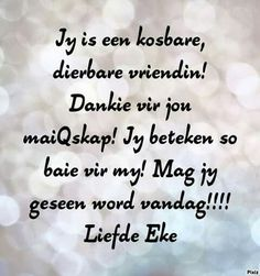 Jy is kosbaar. Friend Friendship, Friendship Quotes, Special Friend Quotes, Y Words, Sea Quotes, Afrikaanse Quotes, Goeie More, Morning Blessings, Night Quotes
