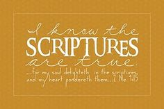 i know the #scriptures are true.