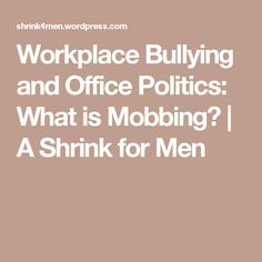 workplace bullying office politics what mobbing