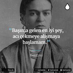 Başıma gelen en iyi şey, acı çekmeye alışmaya başlamam. - Frida Kahlo #sözler…