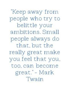 The really great make you feel that you, too, can become great. ~Mark Twain