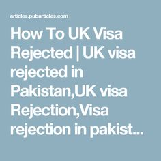 How To UK Visa Rejected   UK visa rejected in Pakistan,UK visa Rejection,Visa rejection in pakistan How To Guide