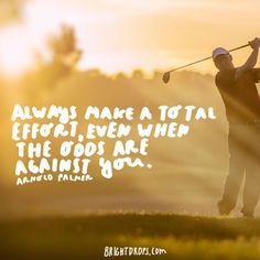 """Always make a total effort, even when the odds are against you.""  - Arnold…"