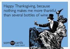 Happy Thanksgiving, because nothing makes me more thankful than several bottles of wine!