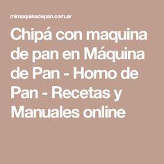 Chipá con maquina de pan en Máquina de Pan - Horno de Pan - Recetas y Manuales online
