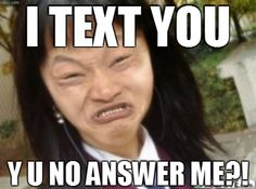 Funny Meme Text Pictures : You text me i respond in seconds then apparently you die of