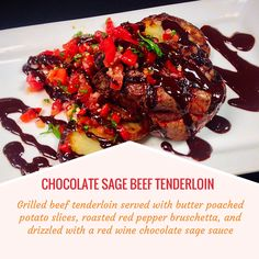 CHOCOLATE SAGE BEEF TENDERLOIN -- Grilled beef tenderloin served with butter poached potato slices, roasted red pepper bruschetta, and drizzled with a red wine chocolate sage sauce
