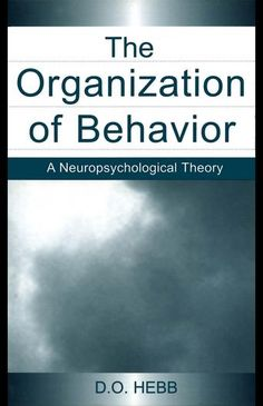The Organization of Behavior: A Neuropsychological Theory by D.O. Hebb - Considered a classic in the world of neuroscience.