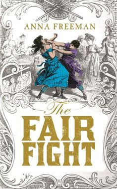 The Fair Fight by Anna Freeman. Read by Karen C. Who knew there were female boxers in the 1800s?