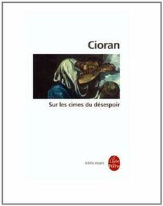 Sur les cimes du désespoir: Amazon.fr: Emile Michel Cioran: Livres