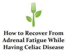 GlutenAway: How to Recover From Adrenal Fatigue While Having Celiac Disease Celiac Disease Symptoms, Adrenal Health, Adrenal Stress, Adrenal Fatigue Treatment, Gluten Free Living, Gluten Intolerance, Gluten Free Diet, Helpful Hints, At Least