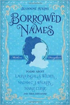 Borrowed Names: Poems About Laura Ingalls Wilder, Madam C.J. Walker, Marie Curie, and Their Daughters by Atkins, Jeannine 2010 Hardcover: Amazon.es: Jeannine Atkins: Libros