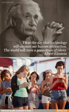 """Dr. Dave - Google+ """"I fear the day that technology will surpass our human interaction....""""  Einstein"""