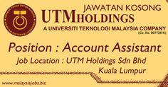 Jawatan Kosong UTM Holdings Sdn Bhd. Position : Account Assistant. Lokasi kerja : Kuala Lumpur.