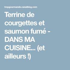 Terrine de courgettes et saumon fumé - DANS MA CUISINE... (et ailleurs !)