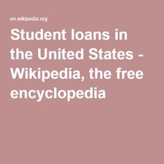 Student loans in the United States - Wikipedia, the free encyclopedia
