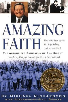 Amazing Faith: The Authorized Biography of Bill Bright, Founder of Campus Crusade for Christ by Michael Richardson
