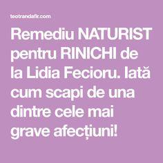 Remediu NATURIST pentru RINICHI de la Lidia Fecioru. Iată cum scapi de una dintre cele mai grave afecțiuni! Mai, Good To Know, Health, Medicine, Salud, Health Care, Healthy
