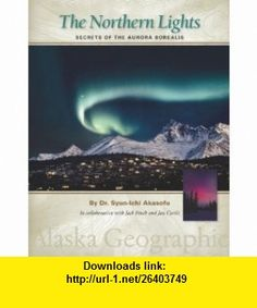 The Northern Lights Secrets of the Aurora Borealis (9780882407555) Syun-Ichi Akasofu, Tricia Brown, Jack Finch, Jan Curtis, Alaska Geographic Society , ISBN-10: 0882407554  , ISBN-13: 978-0882407555 ,  , tutorials , pdf , ebook , torrent , downloads , rapidshare , filesonic , hotfile , megaupload , fileserve