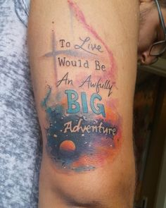"Pin for Later: 44 Quote Tattoos That Will Change Your Life ""To live would be an awfully big adventure."""
