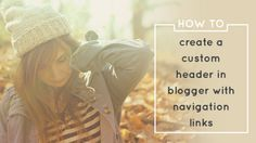 how to create a custom header in blogger with navigation links!