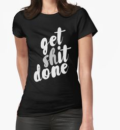Get Shit Done by piedaydesigns