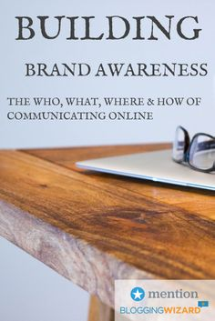 Building Brand Awareness: The Who, What, Where  How of Communicating Online http://www.bloggingwizard.com/building-brand-awareness/