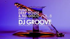 Funky Deep House & Nu-Disco Vol. #8 Mixed by DJ Groove Indie Dance, Acid Jazz, Lets Dance, Music Publishing, Music Artists, Dj, Smooth, Let It Be, Album