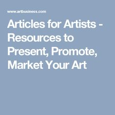 Articles for Artists - Resources to Present, Promote, Market Your Art