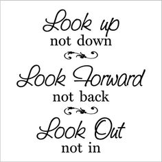 Look Up Not Down Look Forward Not Back Look Out Not In vinyl lettering... ($12) found on Polyvore