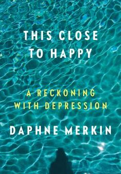 This close to happy : a reckoning with depression / Daphne Merkin. This title is not available in Middleboro right now, but it is owned by other SAILS libraries. Follow this link to place your hold today!