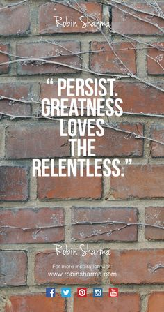Persist. Greatness loves the relentless.