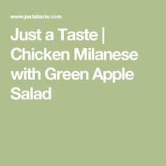 Just a Taste | Chicken Milanese with Green Apple Salad