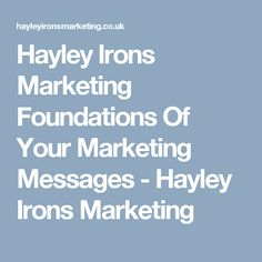 Hayley Irons Marketing Foundations Of Your Marketing Messages - Hayley Irons Marketing Tooth Sensitivity, Short Messages, Irons, To Tell, The Cure, Foundation, Marketing, Iron, Foundation Series