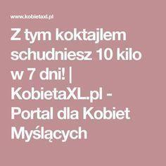 Z tym koktajlem schudniesz 10 kilo w 7 dni!   KobietaXL.pl - Portal dla Kobiet Myślących Health And Beauty, Healthy Life, Health Tips, Food And Drink, Health Fitness, Portal, Polish, Japanese, Tattoos