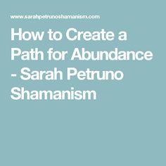 How to Create a Path for Abundance - Sarah Petruno Shamanism