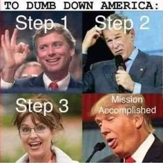 The Republican Plan to Dumb Down America: Step Dan Quayle; Mission Accomplished with Trump Caricatures, Republican Party, Current Events, Dumb And Dumber, Donald Trump, Mirrored Sunglasses, Funny Memes, Humor, Socialism