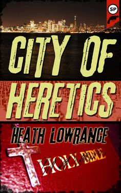 Possible cover for City of Heretics by Heath Lowrance. [cover Eric Beetner/Snubnose Press.All Rights Reserved]