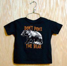 Boys don't poke the bear tee - $24.99 by MyHellions @ etsy.com Dont Poke The Bear, Kids Fashion, Trending Outfits, Tees, Mens Tops, Women, T Shirts, Junior Fashion, Babies Fashion