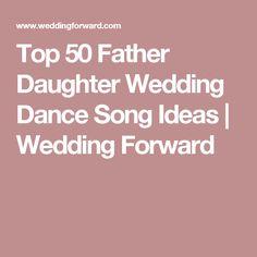 Top 50 Father Daughter Wedding Dance Song Ideas | Wedding Forward